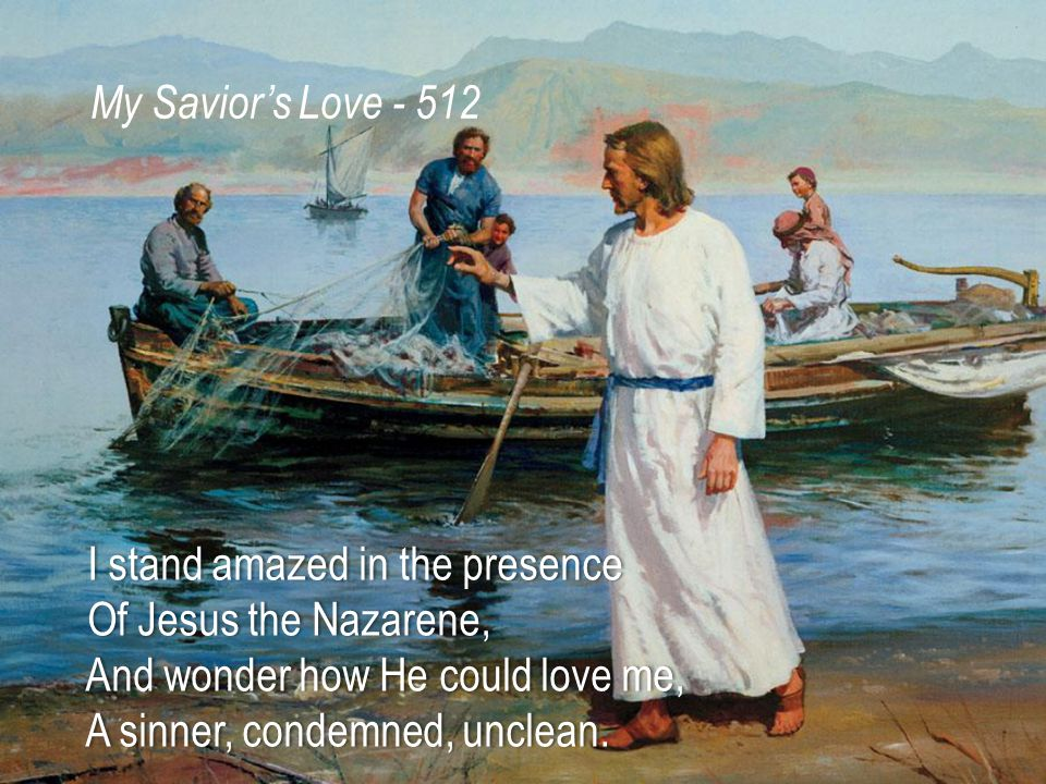 I stand amazed in the presence I stand amazed in the presence Of Jesus the Nazarene, Of Jesus the Nazarene, And wonder how He could love me, And wonder how He could love me, A sinner, condemned, unclean.