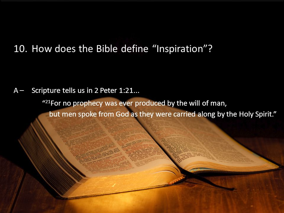 A –Scripture tells us in 2 Peter 1:21...