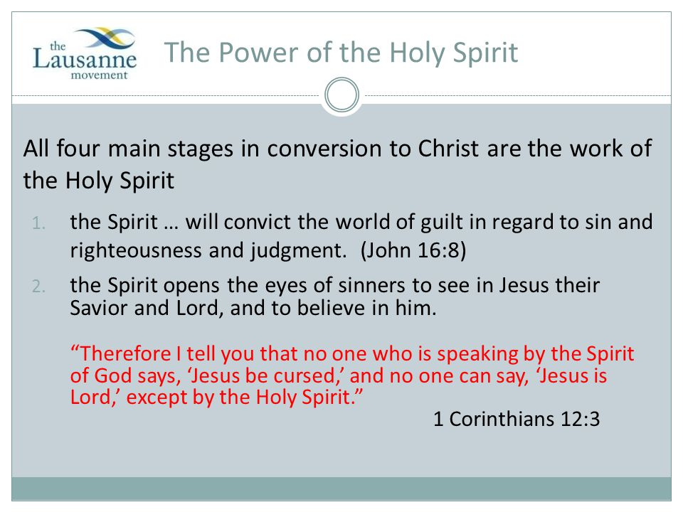 The Power of the Holy Spirit All four main stages in conversion to Christ are the work of the Holy Spirit 1.