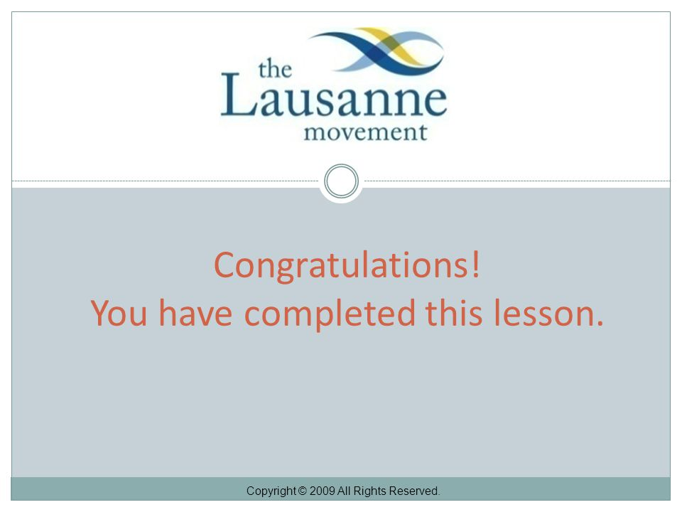 Congratulations! You have completed this lesson. Copyright © 2009 All Rights Reserved.