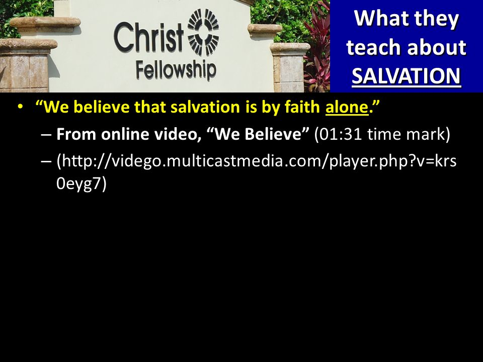 "What they teach about SALVATION ""We believe that salvation is by faith alone."" ""We believe that salvation is by faith alone."" – From online video, ""We"