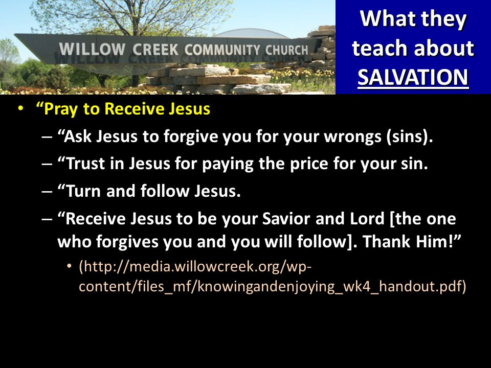 What they teach about SALVATION Pray to Receive Jesus Pray to Receive Jesus – Ask Jesus to forgive you for your wrongs (sins).