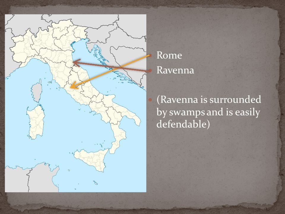 Rome Ravenna (Ravenna is surrounded by swamps and is easily defendable)