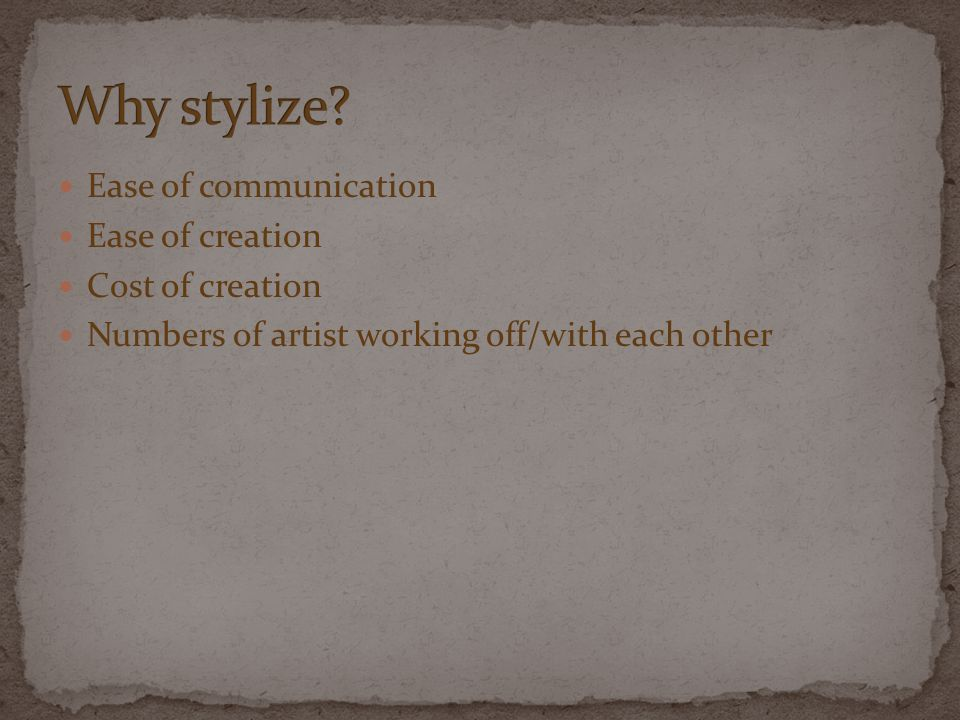 Ease of communication Ease of creation Cost of creation Numbers of artist working off/with each other