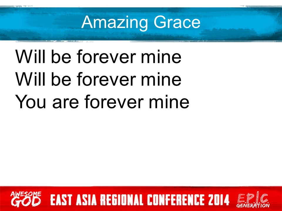 Amazing Grace Will be forever mine You are forever mine