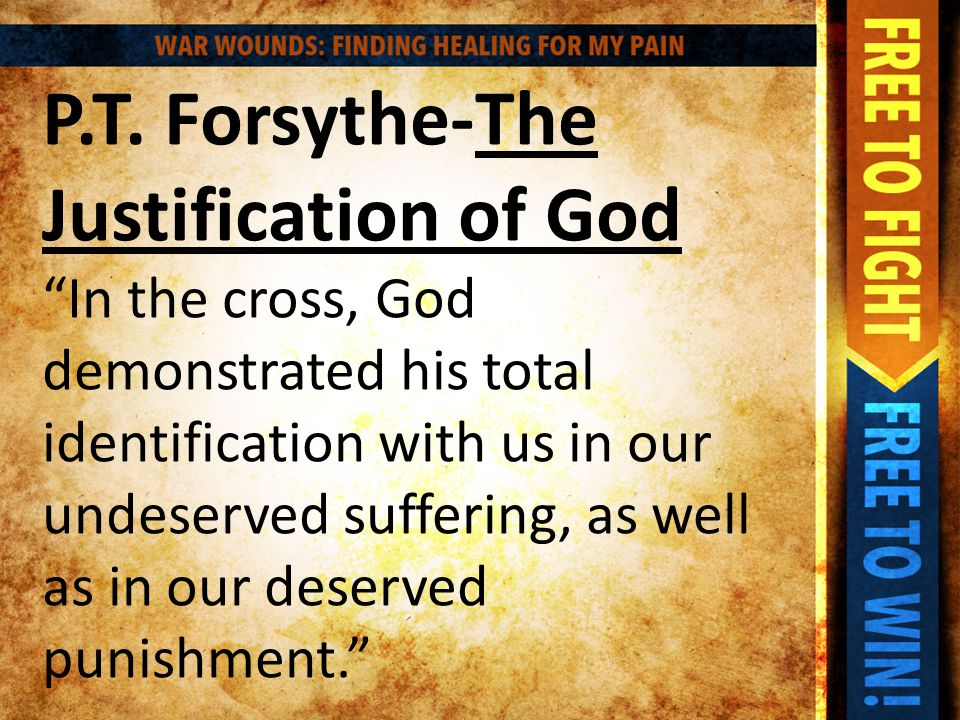 "P.T. Forsythe-The Justification of God ""In the cross, God demonstrated his total identification with us in our undeserved suffering, as well as in our"