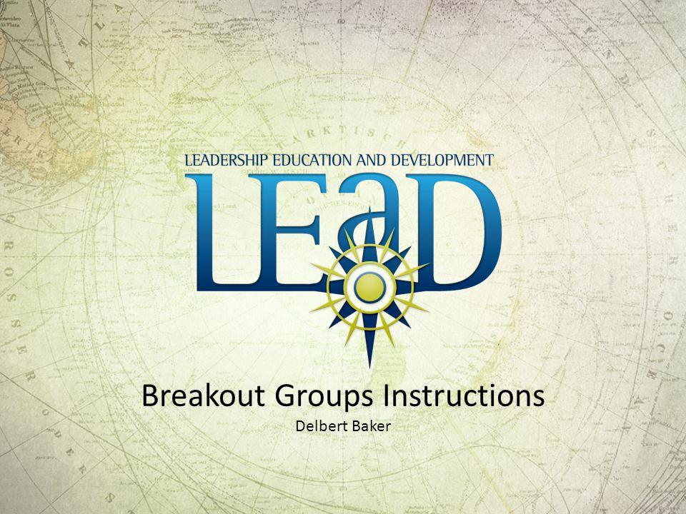Breakout Groups Instructions Delbert Baker