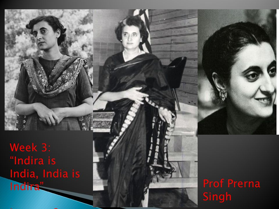 Week 3: Indira is India, India is Indira Lecture 6 Prof Prerna Singh