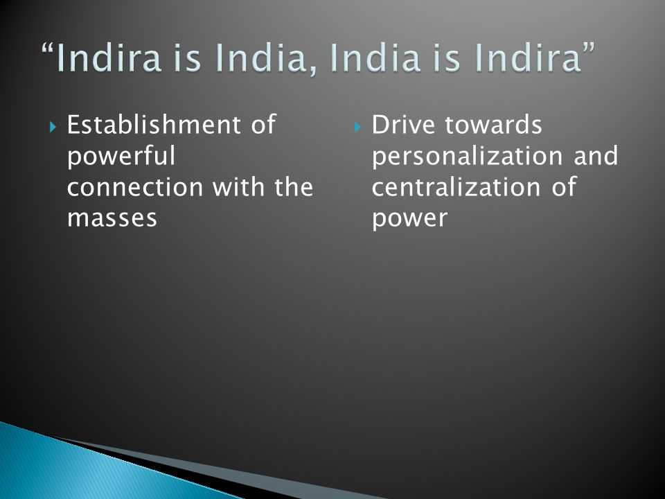  Establishment of powerful connection with the masses  Drive towards personalization and centralization of power