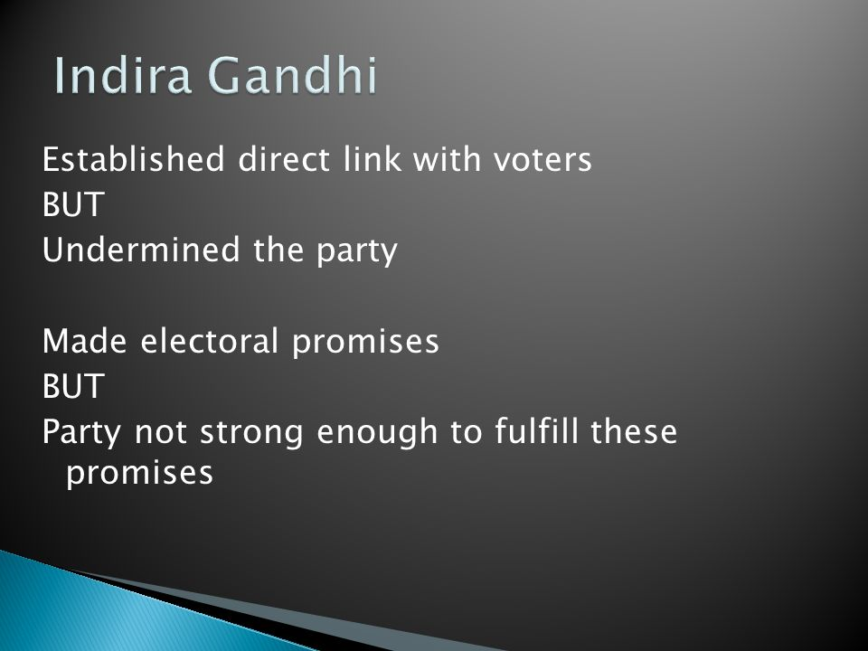 Established direct link with voters BUT Undermined the party Made electoral promises BUT Party not strong enough to fulfill these promises