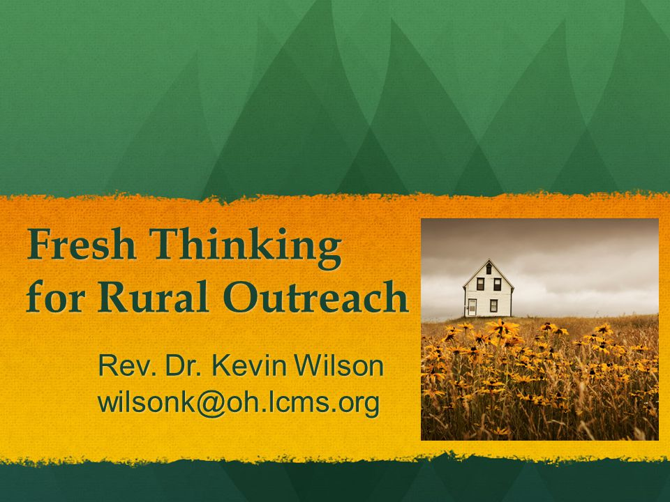 Rural Roots + Grew up in western Kansas + Serving Appalachian WV, KY and Ohio + Working with LCMS Rural/Small Town Mission
