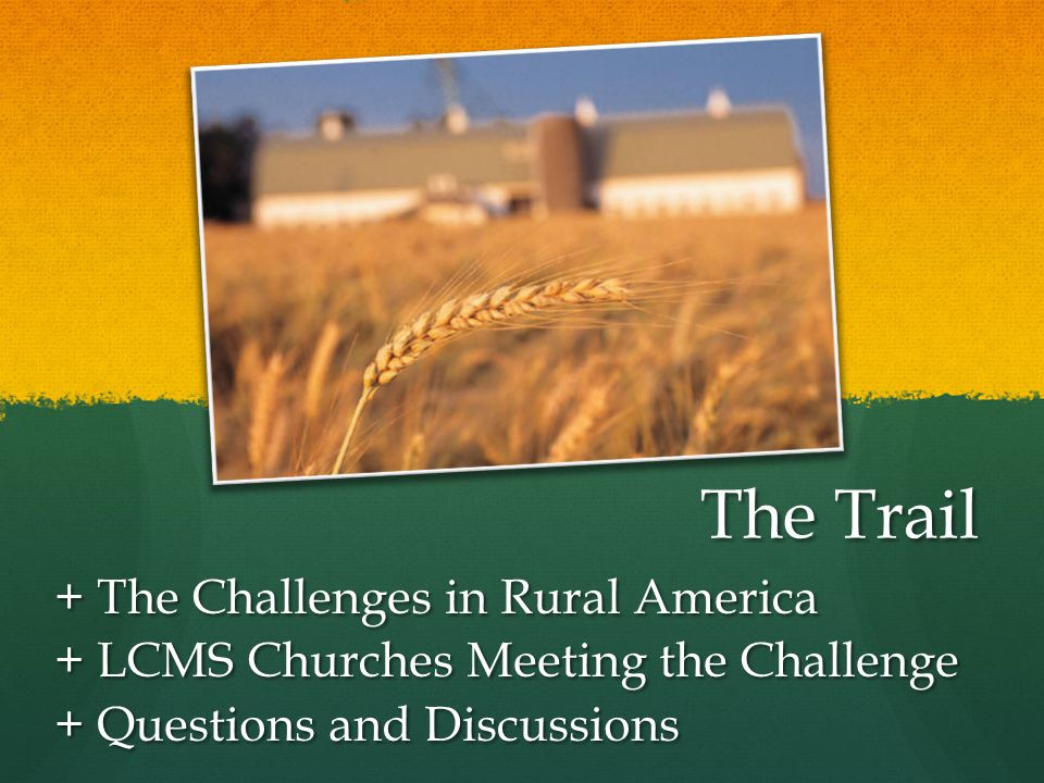 The Trail + The Challenges in Rural America + LCMS Churches Meeting the Challenge + Questions and Discussions