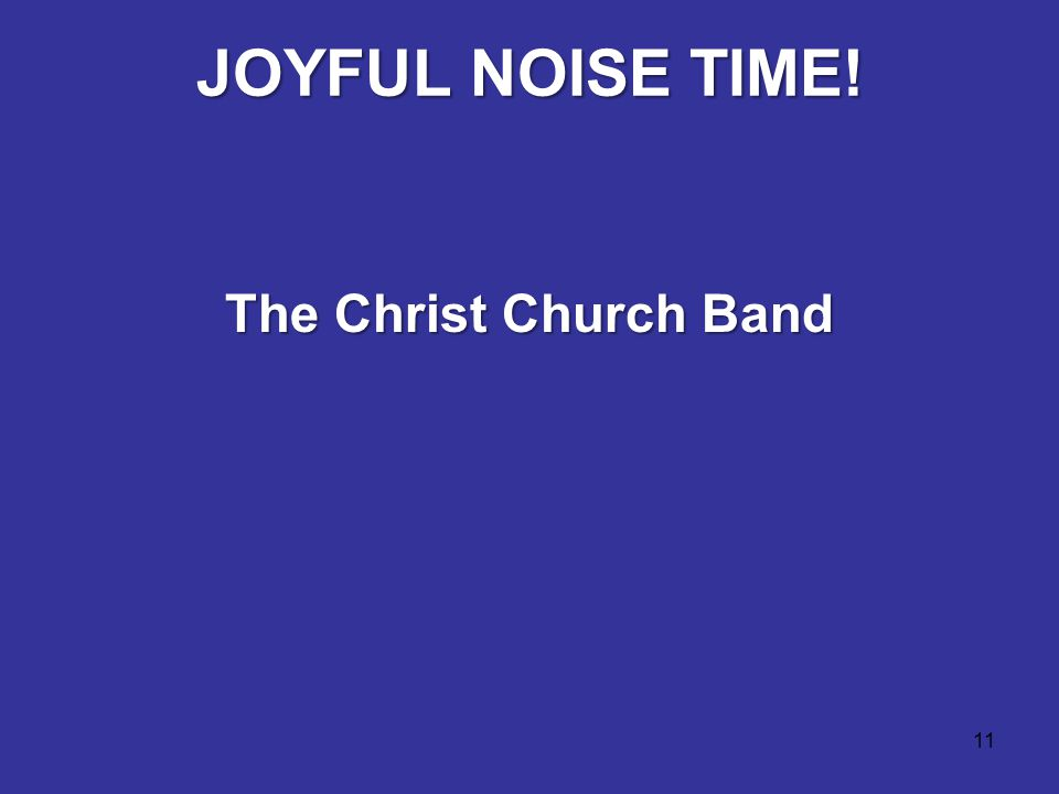 11 JOYFUL NOISE TIME! The Christ Church Band