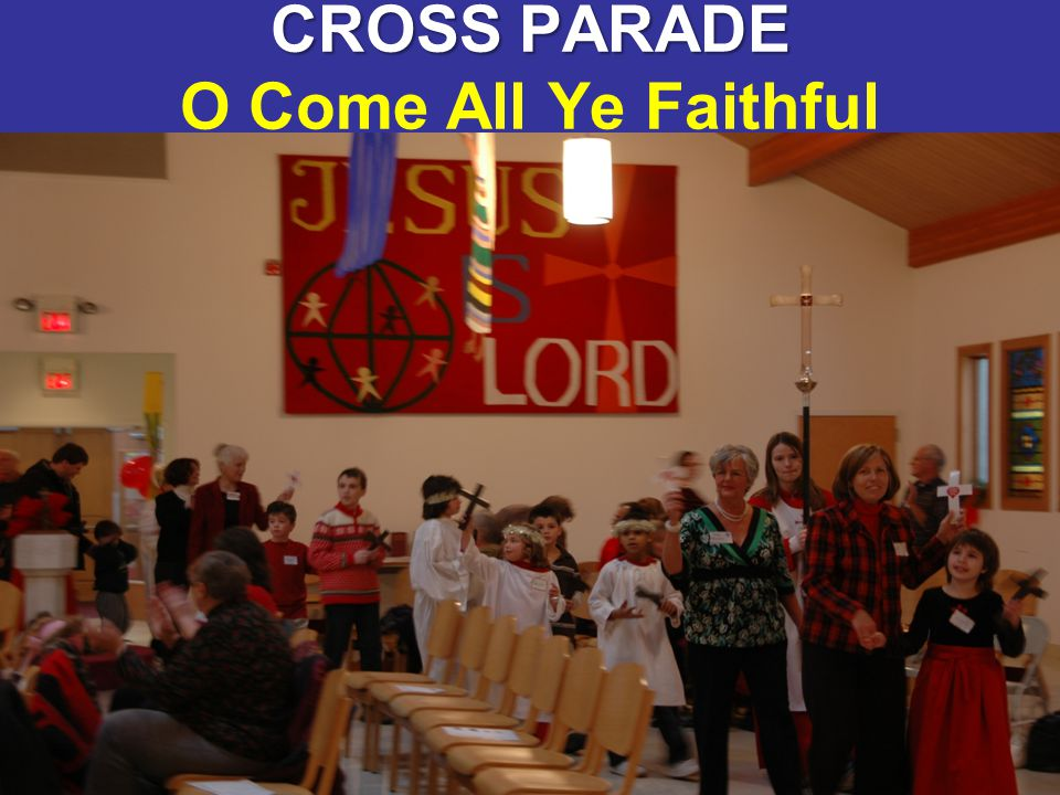 2 CROSS PARADE CROSS PARADE O Come All Ye Faithful