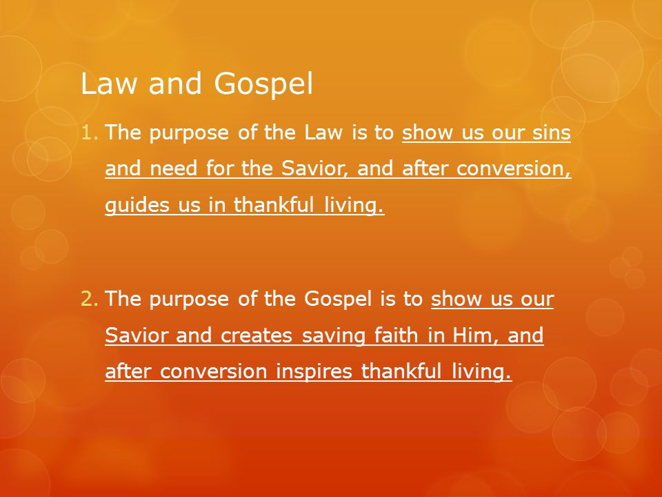 Law and Gospel 1.The purpose of the Law is to show us our sins and need for the Savior, and after conversion, guides us in thankful living.