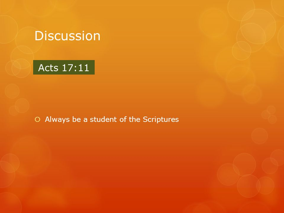 Discussion  Always be a student of the Scriptures Acts 17:11