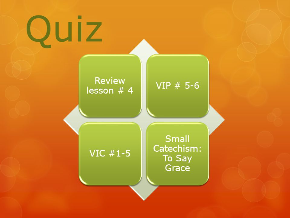 Review lesson # 4 VIP # 5-6VIC #1-5 Small Catechism: To Say Grace Quiz