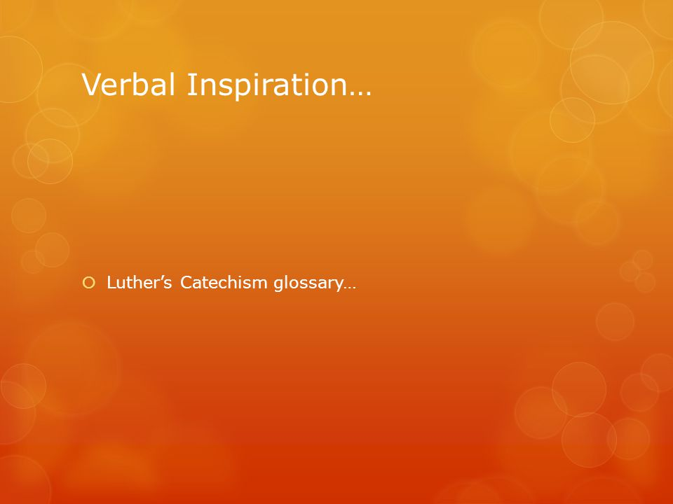 Verbal Inspiration…  Luther's Catechism glossary…