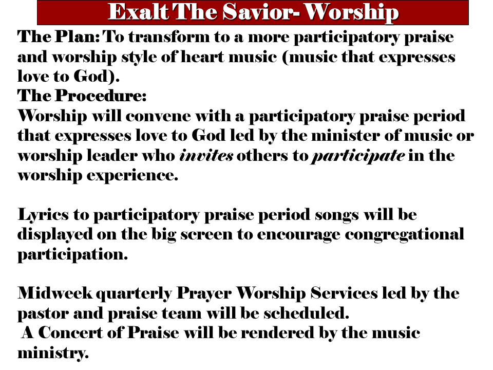 Exalt The Savior- Worship The Plan: To transform to a more participatory praise and worship style of heart music (music that expresses love to God).
