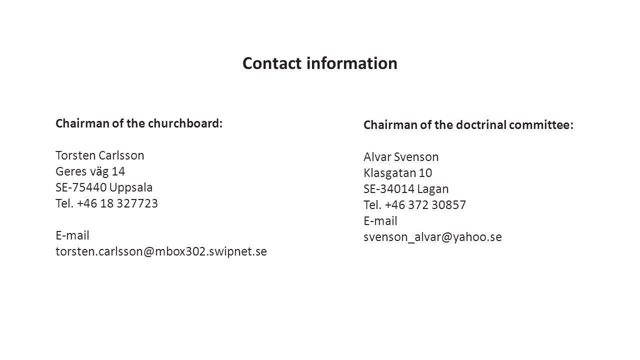 Chairman of the churchboard: Torsten Carlsson Geres väg 14 SE-75440 Uppsala Tel. +46 18 327723 E-mail torsten.carlsson@mbox302.swipnet.se Chairman of