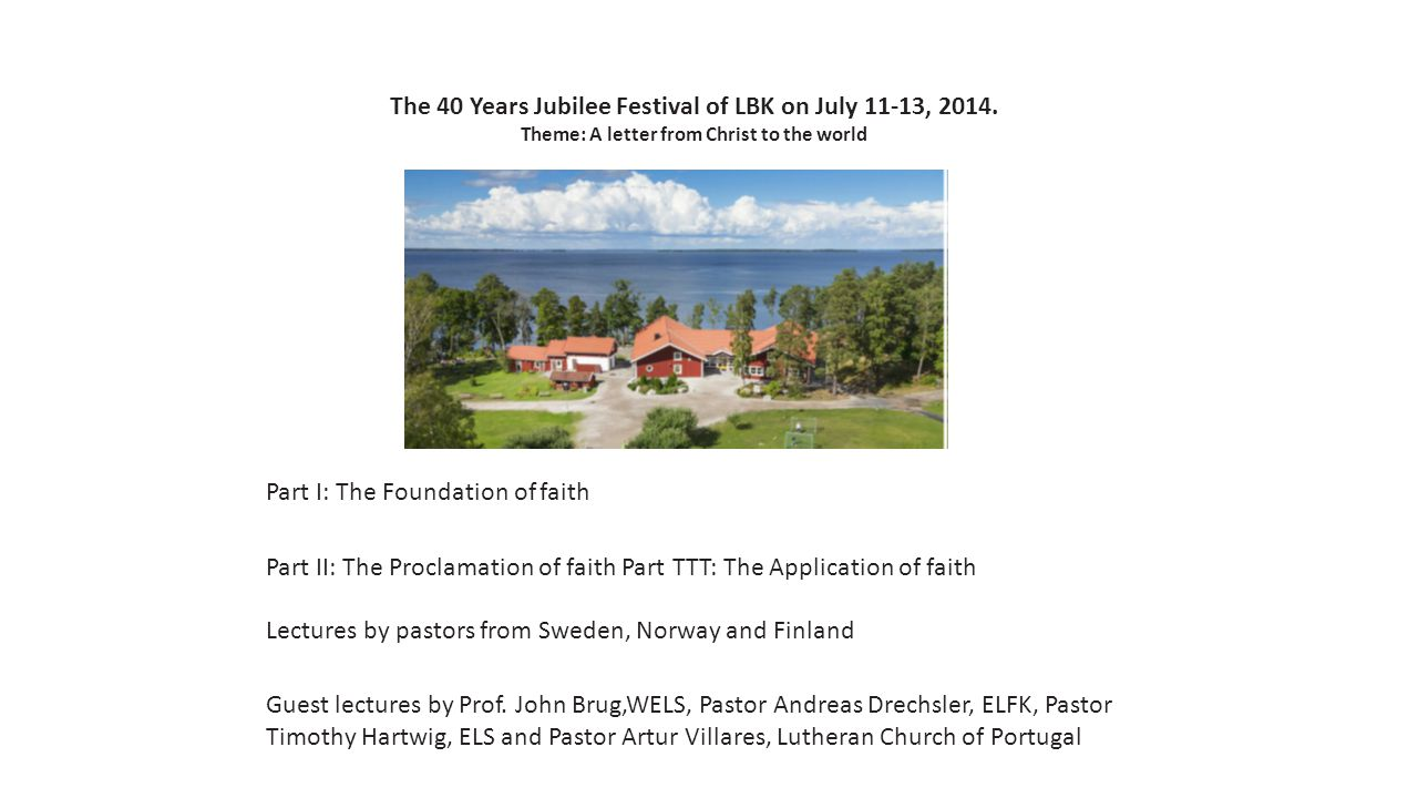 The 40 Years Jubilee Festival of LBK on July 11-13, 2014. Theme: A letter from Christ to the world Part I: The Foundation of faith Part II: The Procla