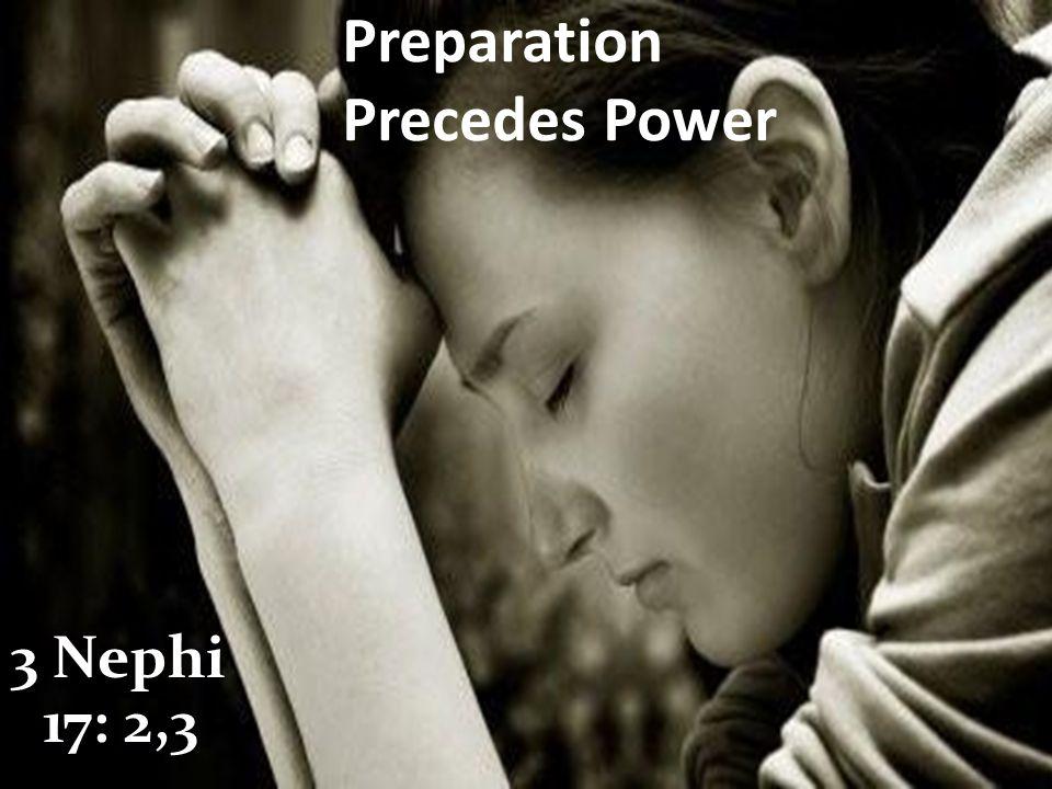 Preparation Precedes Power 3 Nephi 17: 2,3