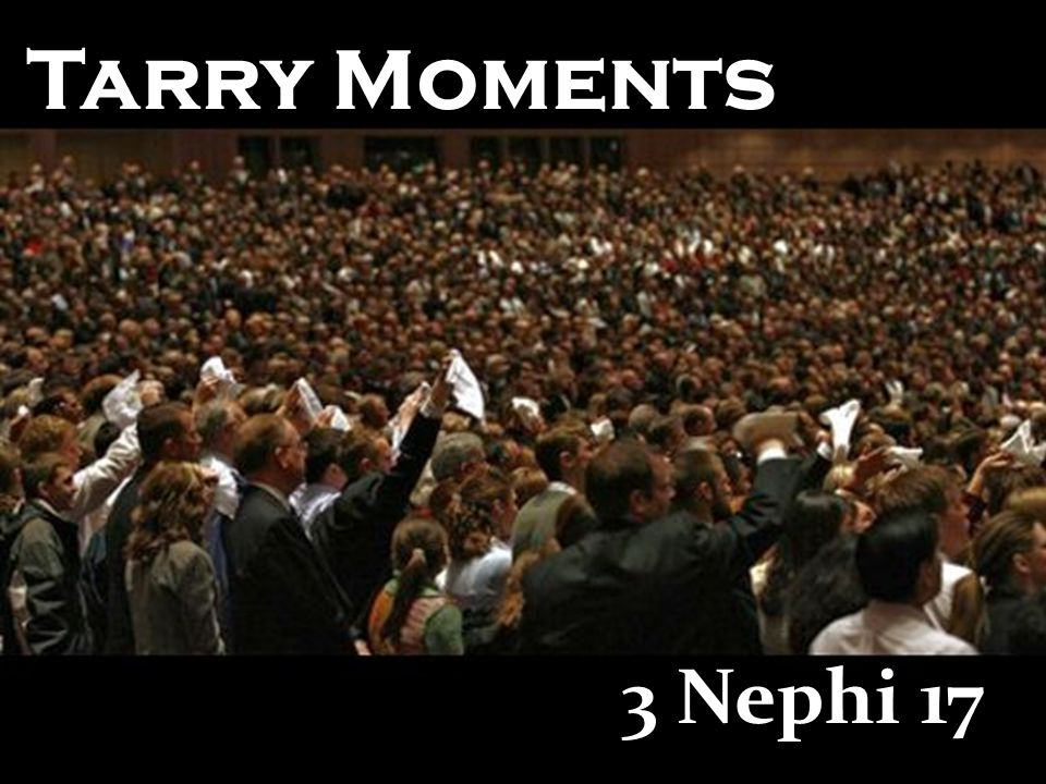 Tarry Moments 3 Nephi 17