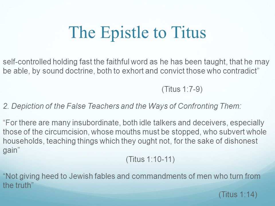 The Epistle to Titus self-controlled holding fast the faithful word as he has been taught, that he may be able, by sound doctrine, both to exhort and convict those who contradict (Titus 1:7-9) 2.