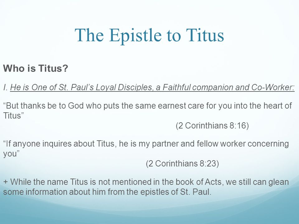 The Epistle to Titus Who is Titus. I. He is One of St.