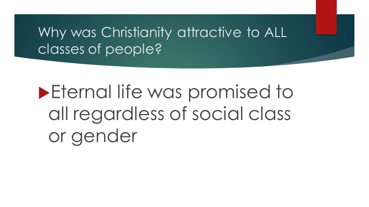 Why was Christianity attractive to ALL classes of people.