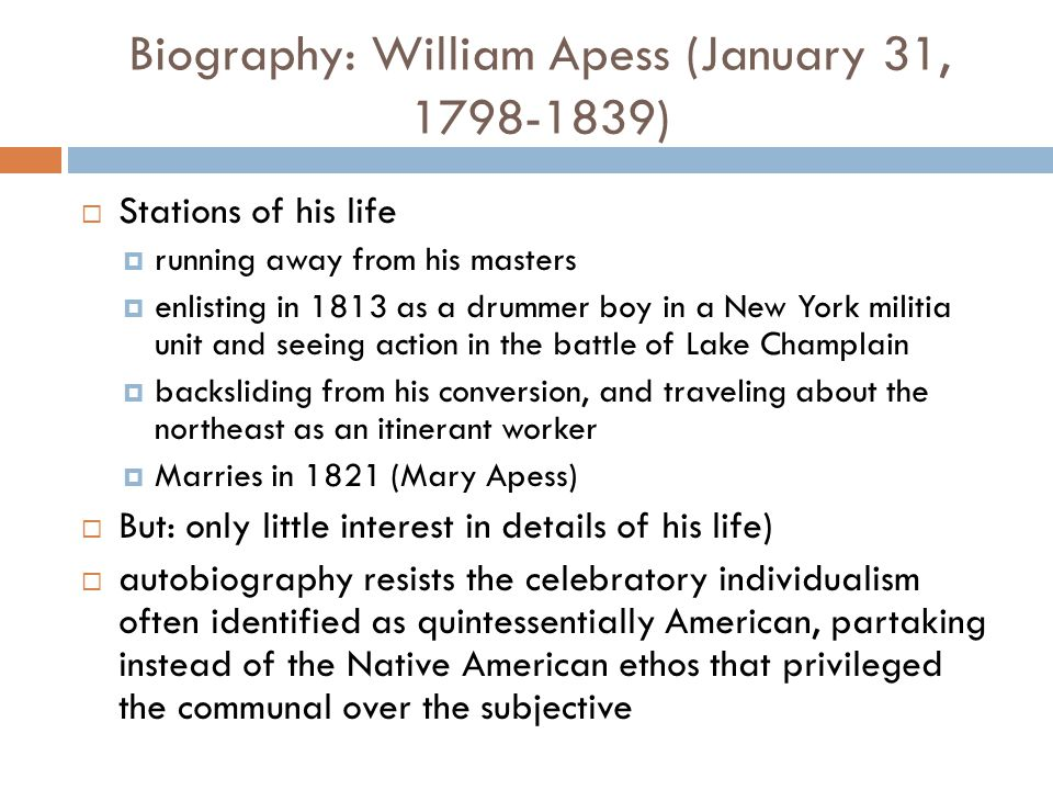 Biography: William Apess (January 31, 1798-1839)  Stations of his life  running away from his masters  enlisting in 1813 as a drummer boy in a New