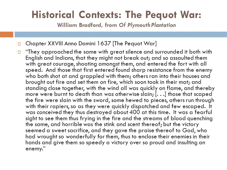 "Historical Contexts: The Pequot War: William Bradford, from Of Plymouth Plantation  Chapter XXVIII Anno Domini 1637 [The Pequot War]  ""They approach"