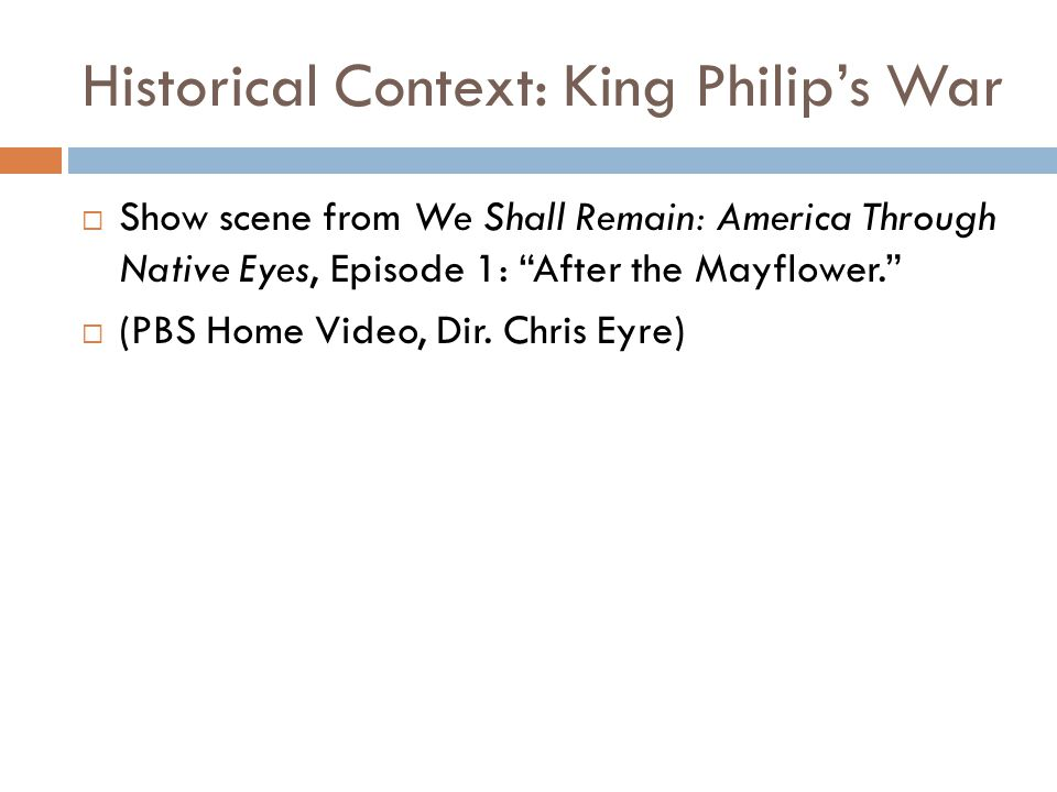 Historical Context: King Philip's War  Show scene from We Shall Remain: America Through Native Eyes, Episode 1: After the Mayflower.  (PBS Home Video, Dir.