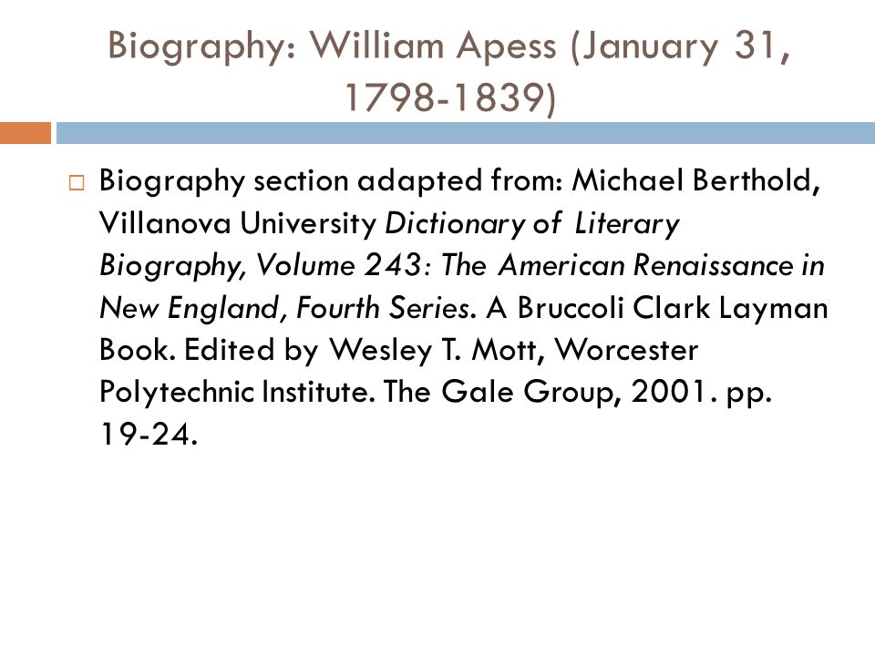 Biography: William Apess (January 31, 1798-1839)  Biography section adapted from: Michael Berthold, Villanova University Dictionary of Literary Biography, Volume 243: The American Renaissance in New England, Fourth Series.