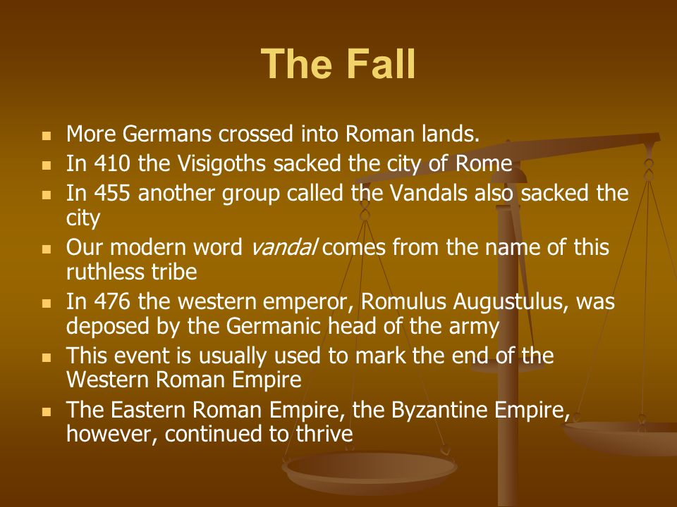 The Fall More Germans crossed into Roman lands. In 410 the Visigoths sacked the city of Rome In 455 another group called the Vandals also sacked the c