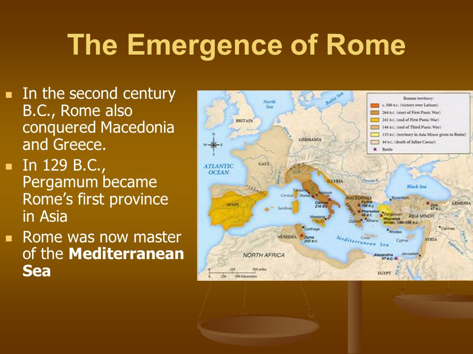 The Emergence of Rome In the second century B.C., Rome also conquered Macedonia and Greece. In 129 B.C., Pergamum became Rome's first province in Asia