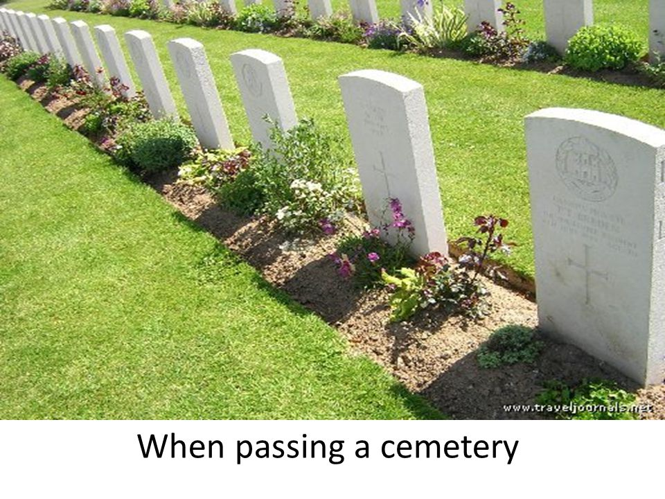 When passing a cemetery