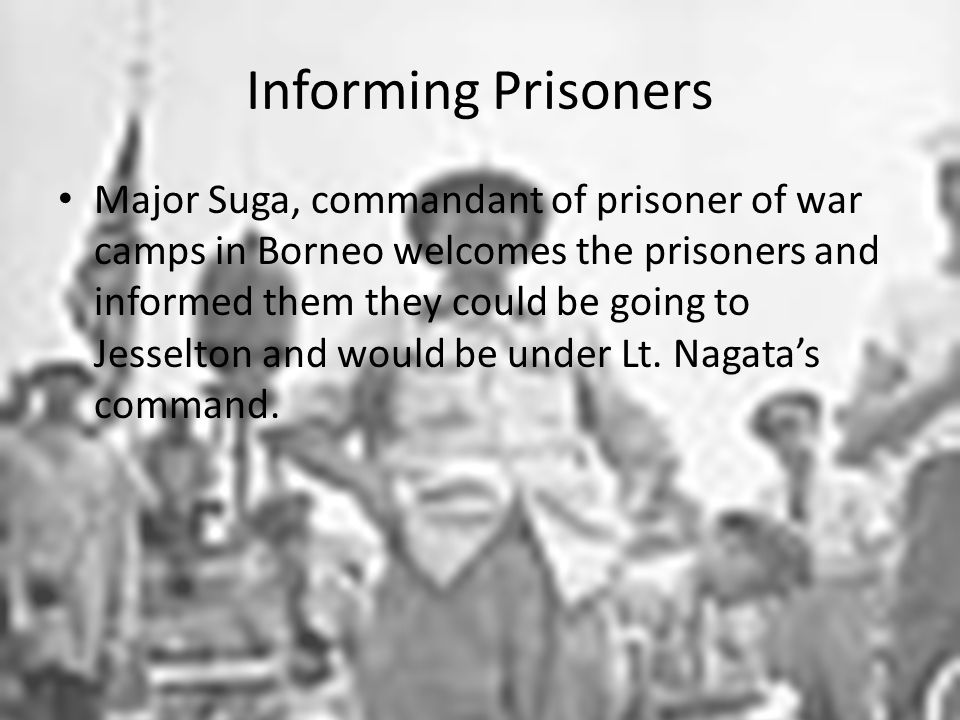 Informing Prisoners Major Suga, commandant of prisoner of war camps in Borneo welcomes the prisoners and informed them they could be going to Jesselton and would be under Lt.