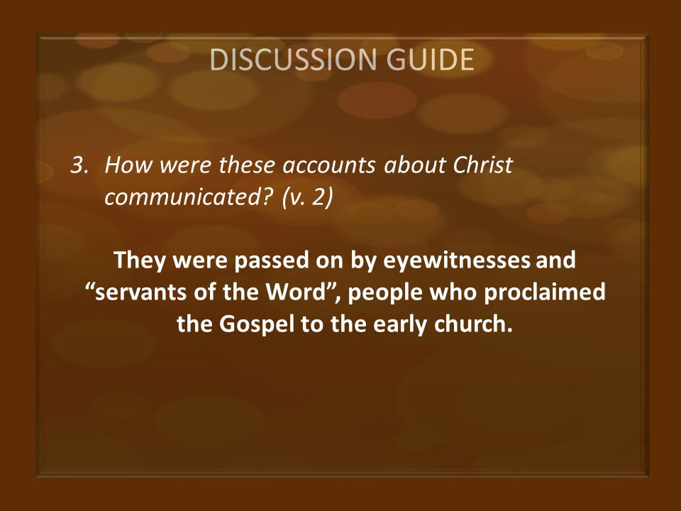 DISCUSSION GUIDE 3.How were these accounts about Christ communicated.