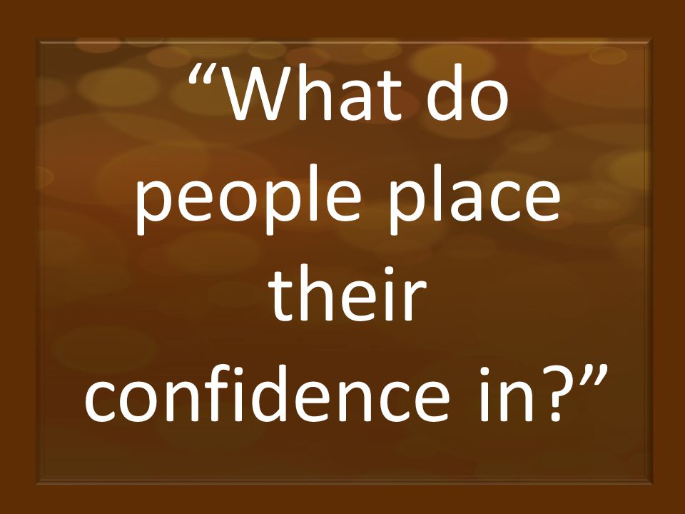 What do people place their confidence in?