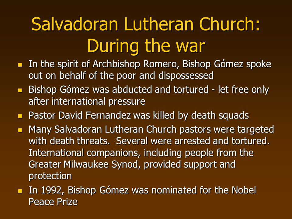 Salvadoran Lutheran Church: During the war In the spirit of Archbishop Romero, Bishop Gómez spoke out on behalf of the poor and dispossessed In the sp