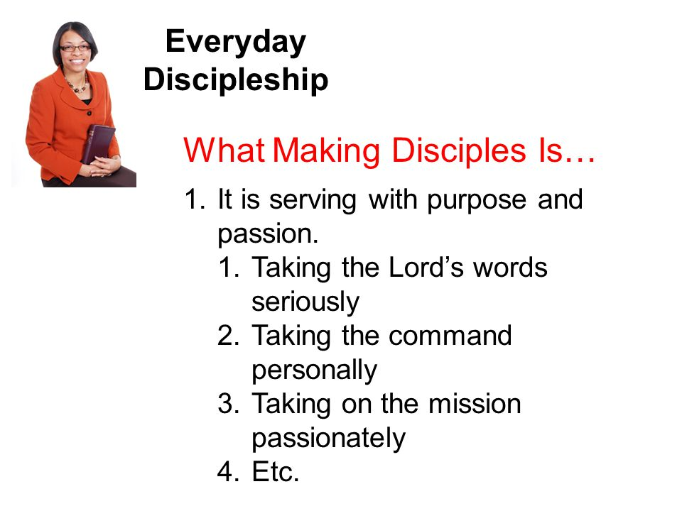 Everyday Discipleship What Making Disciples Is… 1.