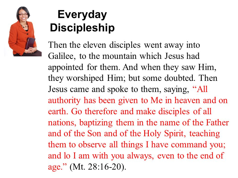 Everyday Discipleship Then the eleven disciples went away into Galilee, to the mountain which Jesus had appointed for them.