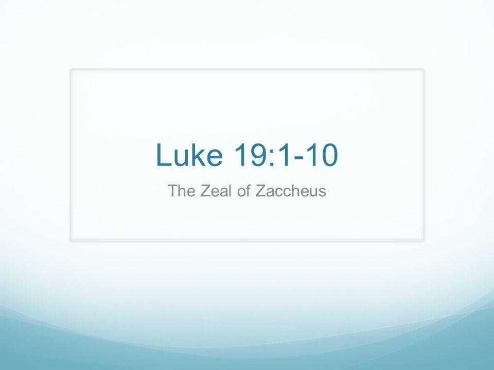 Luke 19:1-10 The Zeal of Zaccheus