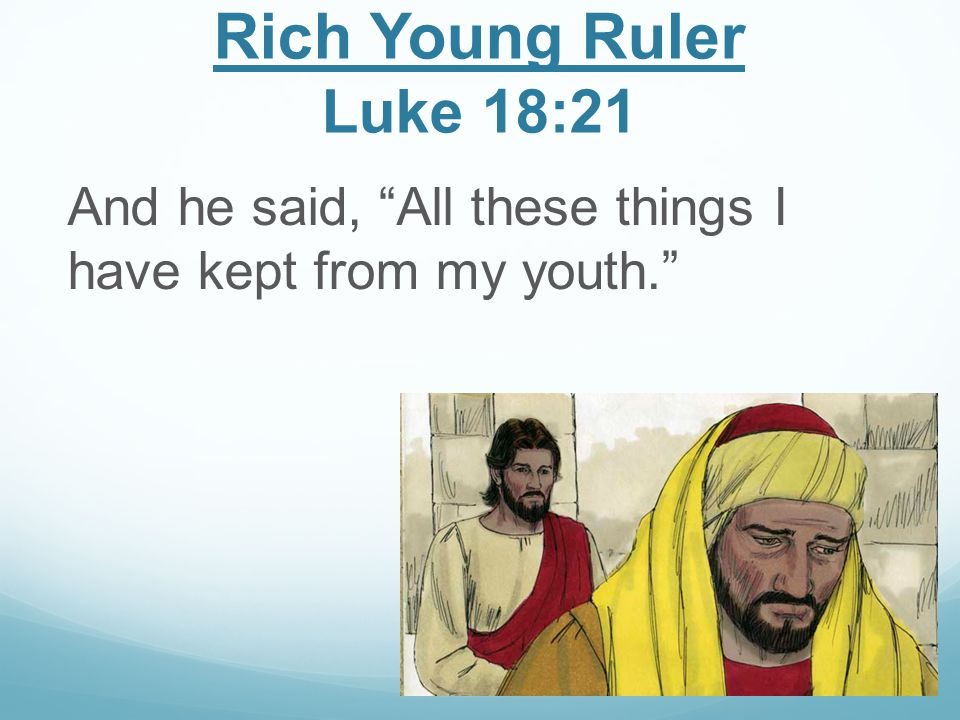 Rich Young Ruler Luke 18:21 And he said, All these things I have kept from my youth.