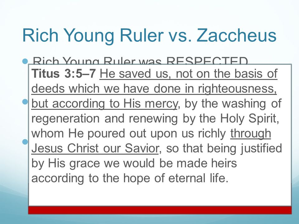 Rich Young Ruler vs. Zaccheus Rich Young Ruler was RESPECTED.