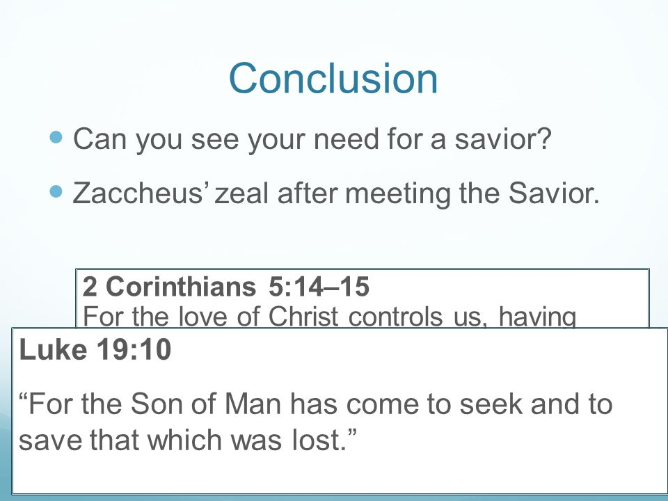 Conclusion Can you see your need for a savior. Zaccheus' zeal after meeting the Savior.