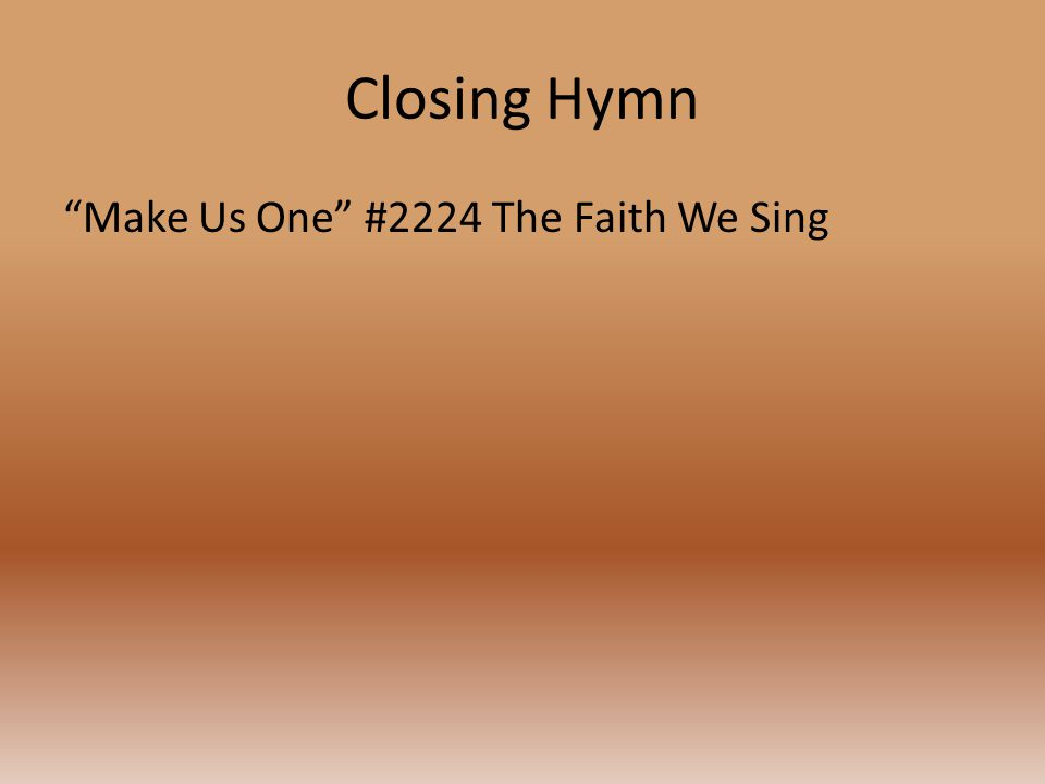 "Closing Hymn ""Make Us One"" #2224 The Faith We Sing"