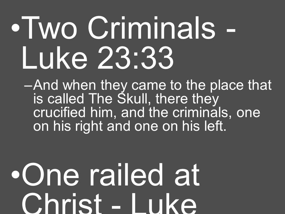 Both railed at Christ - Matthew 27:44 –And the robbers who were crucified with him also reviled him in the same way.