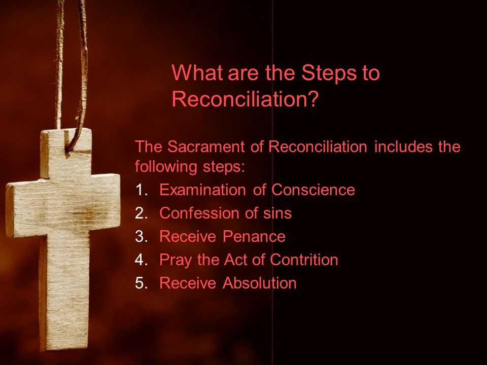 What are the Steps to Reconciliation.